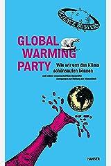 Global Warming Party: Wie wir uns das Klima schönsaufen können und andere wissenschaftlich überprüfte Anregungen zur Rettung der Menschheit Kindle Ausgabe