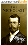 Tsar Nicholas II: A Life From Beginning to End (English Edition)