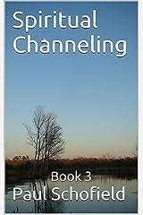 Spiritual Channeling: Book 3 Kindle Edition