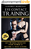 Eye Contact Training: Get Women, Increase Your Power & Become a True Leader (Eye contact book, Confidence building, Body language secrets, Nonverbal communication, ... training, Attract women) (English Edition)