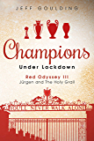 Champions Under Lockdown: Red Odyssey III: Jürgen and the Holy Grail