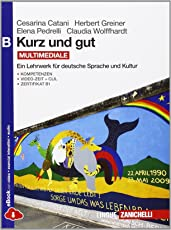 Kurz und gut. Ein Lehrwerk für deutsche Sprache und Kultur. Vol. B. Per le Scuole superiori. Con espansione online