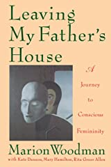 Leaving My Father's House: A Journey to Conscious Femininity Paperback