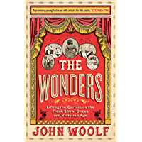 The Wonders: Lifting the Curtain on the Freak Show, Circus and Victorian Age (English Edition)