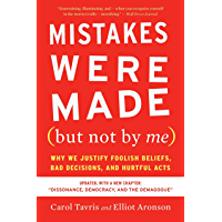 Mistakes Were Made (but Not by Me) Third Edition: Why We Justify Foolish Beliefs, Bad Decisions, and Hurtful Acts…