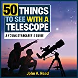 50 Things to See with a Telescope (Beginner's Guide to Space)