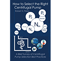 How to Select the Right Centrifugal Pump: A Brief Survey of Centrifugal Pump Selection Best Practices (English Edition)