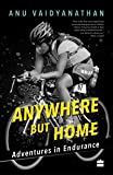 Anywhere But Home: Adventures in Endurance
