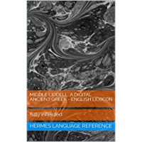Middle Liddell. A Digital Ancient Greek - English Lexicon: fully inflected (Hermes Language Reference Book 6) (English…