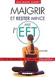 Maigrir et rester mince avec l'EFT: Maigrir rapidement et rester mince grâce à la libération émotionnelle. (Guides sante)