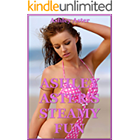 Ashley Aster's Steamy Fun (From First Lesbian Experiences to Wife Swaps): Five Explicit Erotica Stories