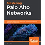 Mastering Palo Alto Networks: Deploy and manage industry-leading PAN-OS 10.x solutions to secure your users and infrastructur