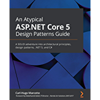 An Atypical ASP.NET Core 5 Design Patterns Guide: A SOLID adventure into architectural principles, design patterns, .NET…