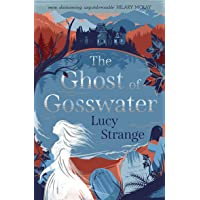 The Ghost of Gosswater: a spooky, gothic chiller from Waterstones-prize shortlisted author Lucy Strange