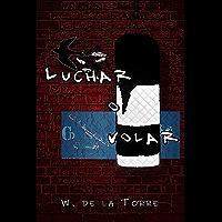 Luchar o Volar (Spanish Edition)