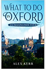 What to do in Oxford.: An imagination tour. Kindle Edition