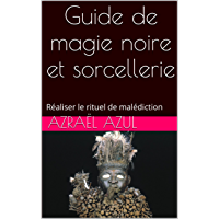 Guide de magie noire et sorcellerie: Réaliser le rituel de malédiction