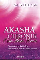 Akasha-Chronik. One True Love: Der praktische Leitfaden, um das Buch deines Lebens zu lesen Gebundene Ausgabe