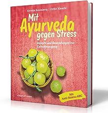 Mit Ayurveda gegen Stress: Rezepte und Anwendungen zur Entschleunigung (Ayurveda Buch)
