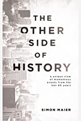 The Other Side of History: A Unique View of Momentous Events from the Last 60 Years Kindle Edition