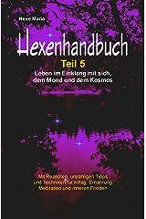 Hexe Maria - Hexenrezeptbuch Teil 5 -Leben im Einklang mit sich, dem Mond und dem Kosmos Kindle Ausgabe