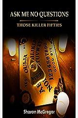 Ask Me No Questions: Those Killer Fifties Kindle Edition