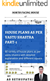HOUSE PLANS as per Vastu Shastra Part -1: (80 variety of house plans as per Vastu Shastra with detailed explanation and…