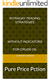 Intraday Trading Strategies without indicators for crude oil: Pure Price Pction (volume Book 2)