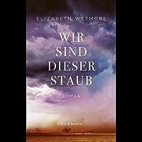 Wir sind dieser Staub: Roman (German Edition)