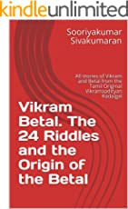 Vikram Betal. The 24 Riddles and the Origin of the Betal: All stories of Vikram and Betal from the Tamil Original Vikramaadityan Kadaigal