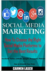 Social Media Marketing: How to Choose the Right Social Media Platforms to Get the Best Results Kindle Edition
