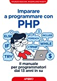 Imparare a programmare con PHP. Il manuale per programmatori dai 13 anni in su