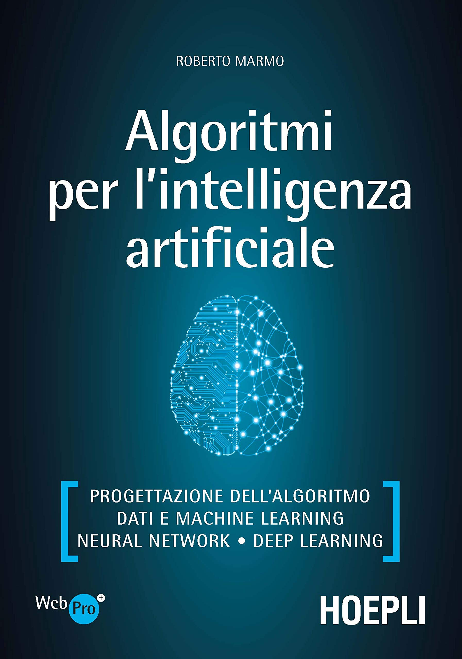 Algoritmi per l'intelligenza artificiale. Progettazione dell'algoritmo, dati e machine learning, neural network, deep learning