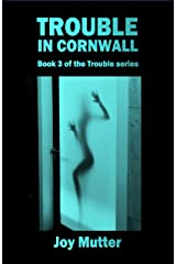 Trouble In Cornwall: Book 3 of The Trouble series Kindle Edition