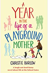 A Year in the Life of a Playground Mother: A laugh-out-loud funny novel about life at the School Gates (A School Gates Comedy Book 1) Kindle Edition