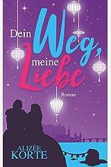 Dein Weg, meine Liebe: Roman Kindle Ausgabe