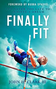 Finally Fit: It's Never Too Late to Achieve a Dream (English Edition)