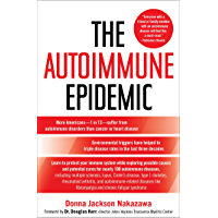 The Autoimmune Epidemic: Bodies Gone Haywire in a World Out of Balance--and the Cutting-Edge Science that Promises Hope…