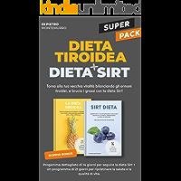 Super pack! Dieta tiroidea + Dieta Sirt!: Torna alla tua vecchia vitalità bilanciando gli ormoni tiroidei, e brucia i…