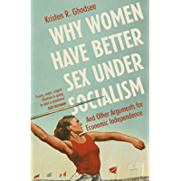 Why Women Have Better Sex Under Socialism: And Other Arguments for Economic Independence (English Edition)