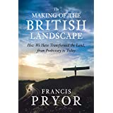 The Making of the British Landscape: How We Have Transformed the Land, from Prehistory to Today (English Edition)