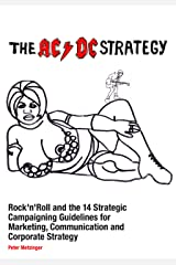 The AC/DC Strategy – Rock'n'Roll and the 14 Strategic Campaigning Guidelines for Marketing, Communication and Corporate Strategy (English Edition) Kindle Ausgabe