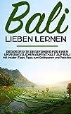 Bali lieben lernen: Der perfekte Reiseführer für einen unvergesslichen Aufenthalt auf Bali inkl. Insider-Tipps, Tipps zum Geldsparen und Packliste: Erzähl-Reiseführer Bali