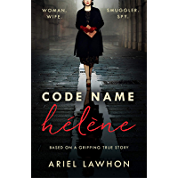 Code Name Hélène : Inspired by the gripping true story of World War 2 spy Nancy Wake (English Edition)