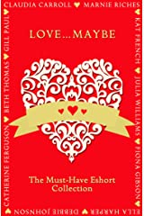 Love...Maybe: The Must-Have Eshort Collection Kindle Edition