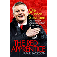 The Red Apprentice: Ole Gunnar Solskjaer: The Making of Manchester United's Great Hope