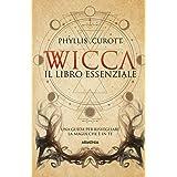 Wicca. Il libro essenziale. Una guida per risvegliare la magia che è in te