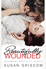 Beautifully Wounded (The Beaumont Brothers Book 1) Kindle Edition