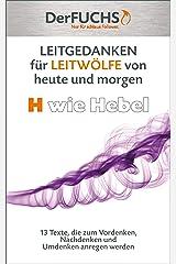 LEITGEDANKEN für LEITWÖLFE von heute und morgen: H wie Hebel: 13 Texte, die zum Vordenken, Nachdenken und Umdenken anregen Kindle Ausgabe