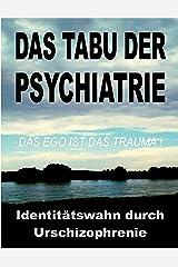 Das Tabu der Psychiatrie: Der ungelöste IDENTITÄTSWAHN durch die Urschizophrenie der traditionellen Objektkultur: das EGO ist das TRAUMA! Kindle Ausgabe